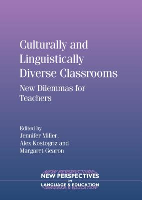 Culturally and Linguistically Diverse Classrooms: New Dilemmas for Teachers - Miller, Jennifer (Editor), and Kostogriz, Alex (Editor), and Gearon, Margaret (Editor)