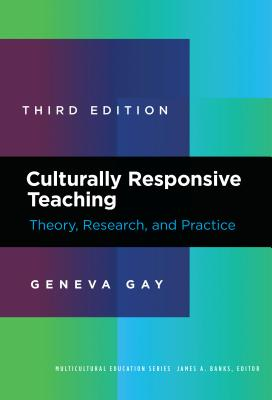 Culturally Responsive Teaching: Theory, Research, and Practice - Gay, Geneva