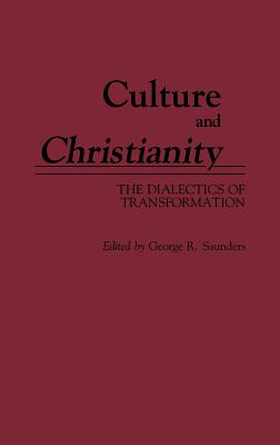 Culture and Christianity: The Dialectics of Transformation - Saunders, George R