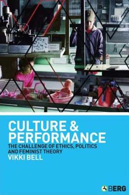Culture and Performance: The Challenge of Ethics, Politics and Feminist Theory - Bell, Vikki, Dr.