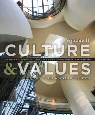 Culture and Values: A Survey of the Western Humanities, Volume 2 - Cunningham, Lawrence S, and Reich, John J, and Fichner-Rathus, Lois