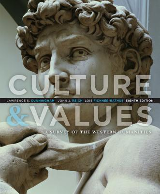 Culture and Values: A Survey of the Western Humanities - Cunningham, Lawrence S, and Reich, John J, and Fichner-Rathus, Lois