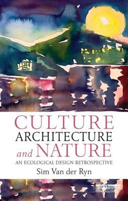 Culture, Architecture and Nature: An Ecological Design Retrospective - Van der Ryn, Sim