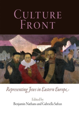 Culture Front: Representing Jews in Eastern Europe - Nathans, Benjamin (Editor), and Safran, Gabriella (Editor)