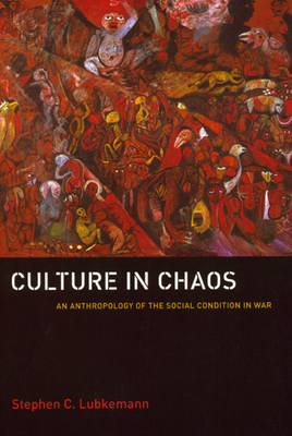 Culture in Chaos: An Anthropology of the Social Condition in War - Lubkemann, Stephen C
