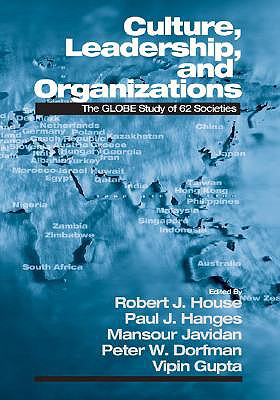 Culture, Leadership, and Organizations: The Globe Study of 62 Societies - House, Robert J, Dr. (Editor), and Hanges, Paul J, Dr. (Editor), and Javidan, Mansour, Dr. (Editor)