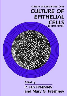 Culture of Epithelial Cells - Freshney, R Ian (Editor), and Freshney, Mary G (Editor)