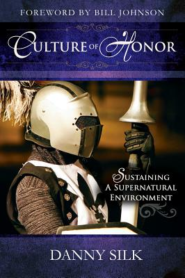 Culture of Honor: Sustaining a Supernatural Environment - Silk, Danny, and Johnson, Bill (Foreword by)
