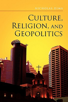 Culture, Religion, and Geopolitics - Dima, Nicholas, Professor