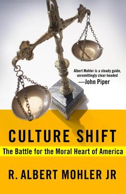 Culture Shift: The Battle for the Moral Heart of America - Mohler, R Albert, Dr.