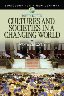 Cultures and Societies in a Changing World - Griswold, Wendy, Dr., and Carroll, Christopher, and Mangione, Gemma