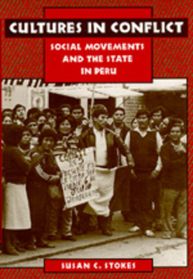 Cultures in Conflict: Social Movements and the State in Peru - Stokes, Susan C