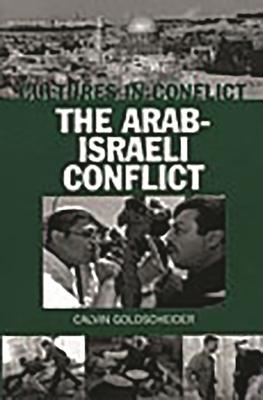 Cultures in Conflict--The Arab-Israeli Conflict - Goldscheider, Calvin, Dr.