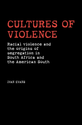 Cultures of Violence: Lynching and Racial Killing in South Africa and the American South - Evans, Ivan, and Own Author's (Index by)
