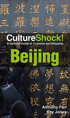 CultureShock! Beijing: A Survival Guide to Customs and Etiquette - Jones, Kay, and Pan, Anthony