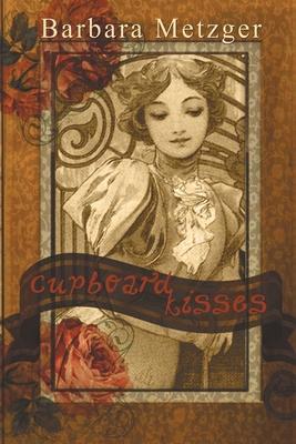 Cupboard Kisses - Metzger, Barbara