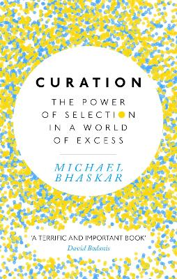 Curation: The power of selection in a world of excess - Bhaskar, Michael