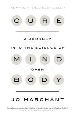 Cure: A Journey Into the Science of Mind Over Body - Marchant, Jo