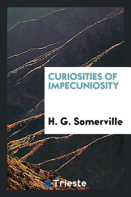 Curiosities of Impecuniosity - Somerville, H G