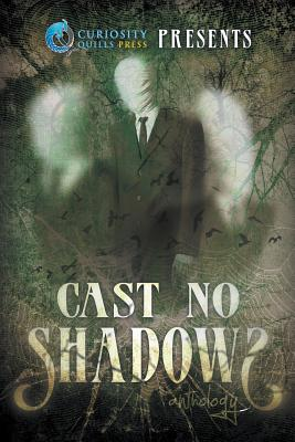 Curiosity Quills Presents: Cast No Shadows - Elizabeth, Jordan, and Eagar, Grant, and Pomeroy, W K