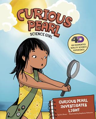 Curious Pearl Investigates Light: 4D an Augmented Reality Science Experience - Braun, Eric