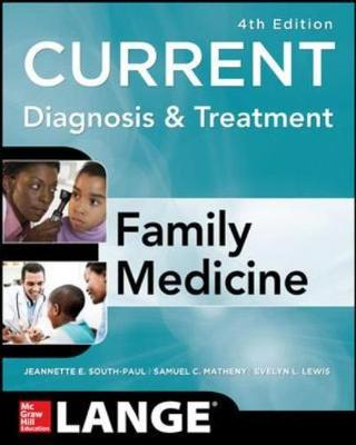 Current Diagnosis & Treatment in Family Medicine - South-Paul, Jeannette E, and Matheny, Samuel C, MD, MPH, and Lewis, Evelyn L, MD, Ma