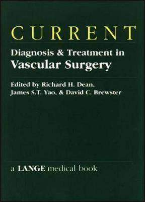 Current Diagnosis & Treatment in Vascular Surgery - Dean, Richard H, and Yao, James S T, and Brewster, David C