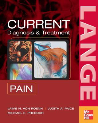 Current Diagnosis & Treatment of Pain - Von Roenn, Jamie H, Professor, and Paice, Judith A, PhD, RN, and Preodor, Michael