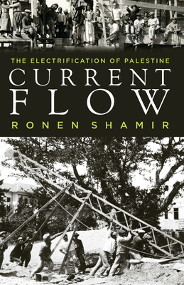 Current Flow: The Electrification of Palestine - Shamir, Ronen
