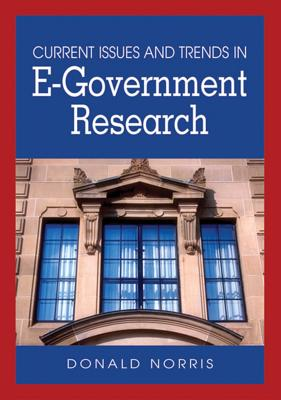 Current Issues and Trends in E-Government Research - Norris, Donald F, Dr.