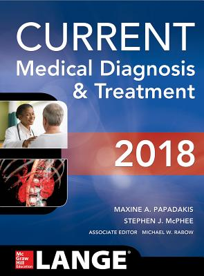 CURRENT Medical Diagnosis and Treatment 2018 - Papadakis, Maxine A., and McPhee, Stephen J., and Rabow, Michael W.