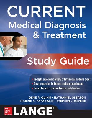 CURRENT Medical Diagnosis and Treatment Study Guide - Quinn, Gene R., and Gleason, Nathaniel, and Papadakis, Maxine A.