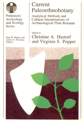 Current Paleoethnobotany: Analytical Methods and Cultural Interpretations of Archaeological Plant Remains - Hastorf, Christine A (Editor), and Popper, Virginia S (Editor)