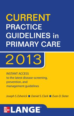 Current Practice Guidelines in Primary Care 2013 - Esherick, Joseph S, and Clark, Daniel S, and Slater, Evan D