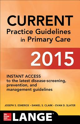 Current Practice Guidelines in Primary Care 2015 - Esherick, Joseph S., and Clark, Daniel S., and Slater, Evan D.