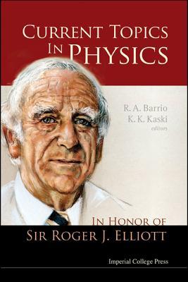 Current Topics in Physics: In Honor of Sir Roger J Elliott - Barrio, Rafael A (Editor)