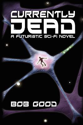 Currently Dead: A Futuristic Sci-Fi Novel - Good, Bob