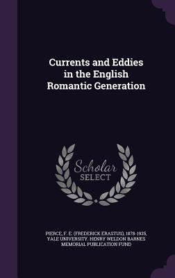 Currents and Eddies in the English Romantic Generation - Pierce, F E 1878-1935, and Yale University Henry Weldon Barnes Mem (Creator)