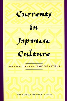 Currents in Japanese Culture: Translations and Transformations - Heinrich, Amy Vladeck, Professor (Editor)