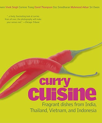 Curry Cuisine: Fragrant Dishes from India, Thailand, Vietnam, and Indonesia - Trang, Corinne (Contributions by), and Thompson, David, Professor (Contributions by), and Sreedharam, Das (Contributions by)
