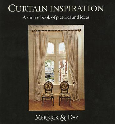Curtain Inspiration: A Unique Collection of Pictures and Ideas - Merrick, Catherine, and Day, Rebecca