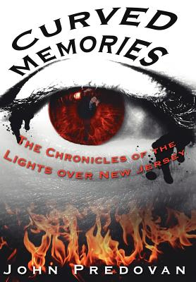 Curved Memories: The Chronicles of the Lights Over New Jersey - Predovan, John