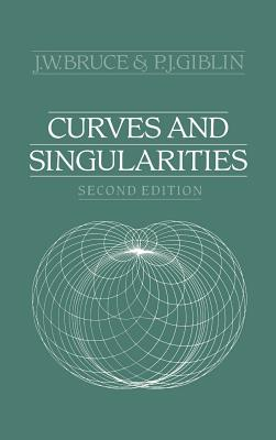 Curves and Singularities - Bruce, J W, and Giblin, P J