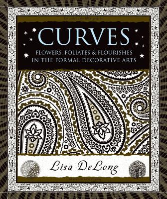 Curves: Flowers, Foliates & Flourishes in the Formal Decorative Arts - DeLong, Lisa