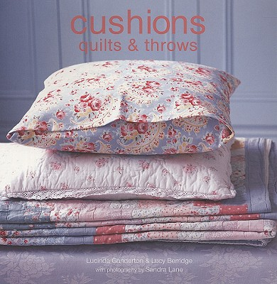 Cushions, Quilts and Throws - Ganderton, Lucinda, and Berridge, Lucy