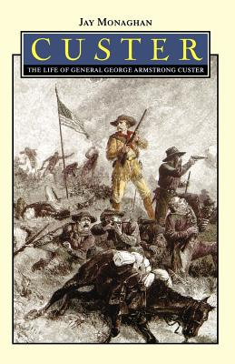 Custer: The Life of General George Armstrong Custer - Monaghan, Jay