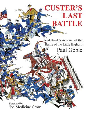Custer's Last Battle: Red Hawk's Account of the Battle of the Little Bighorn - Goble, Paul, and Medicine Crow, Joe (Foreword by)
