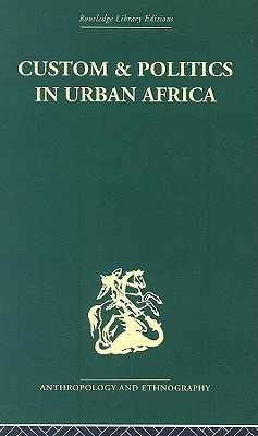 Custom and Politics in Urban Africa: A Study of Hausa Migrants in Yoruba Towns - Cohen, Abner