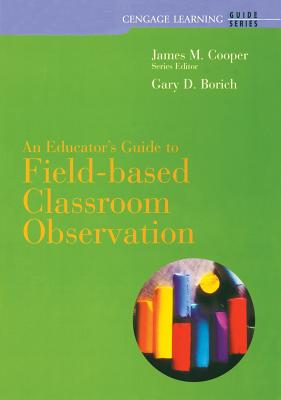 Custom Enrichment Module: Field-Based Classroom Observation Guide - Borich, Gary D, and Cooper, James M