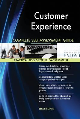 Customer Experience Complete Self-Assessment Guide - Blokdyk, Gerardus